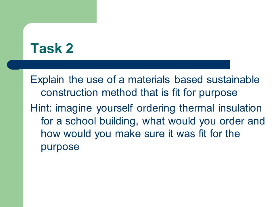 Task 2 Explain the use of a materials based sustainable construction method that is fit for purpose.