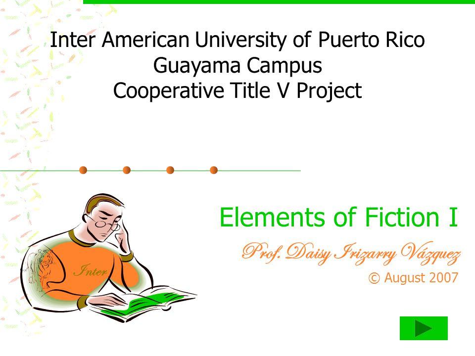 Elements of Fiction I Prof. Daisy Irizarry Vázquez © August 2007