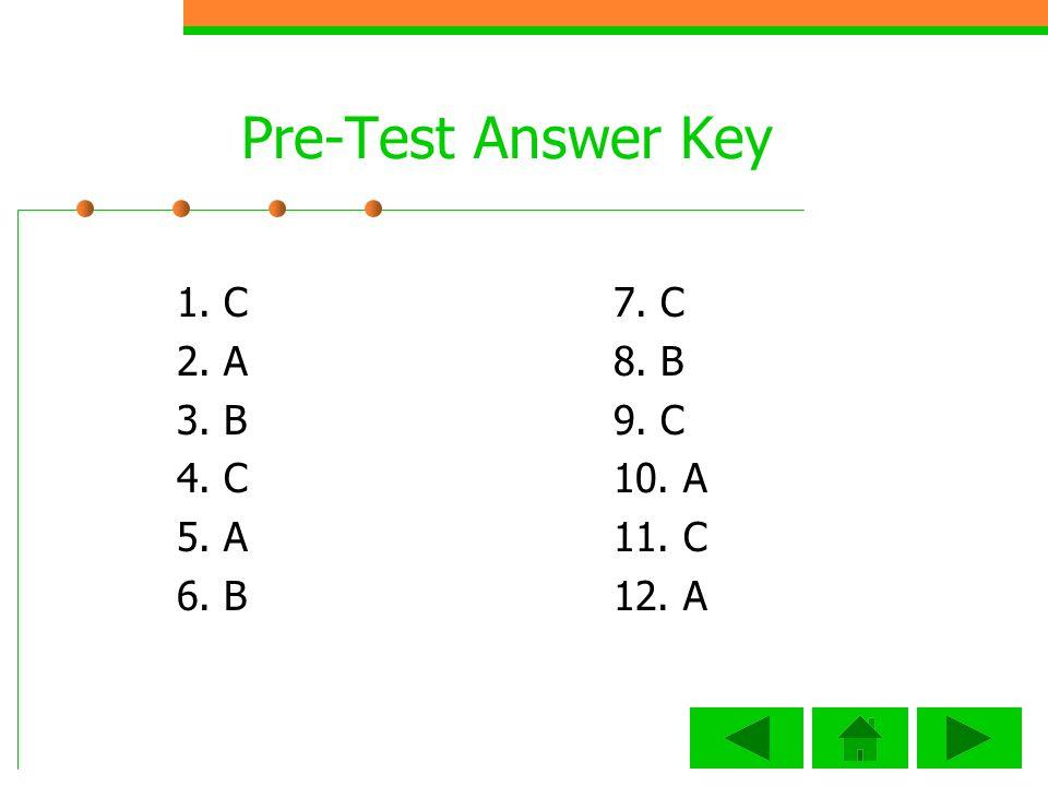 Pre-Test Answer Key 1. C 2. A 3. B 4. C 5. A 6. B 7. C 8. B 9. C 10. A