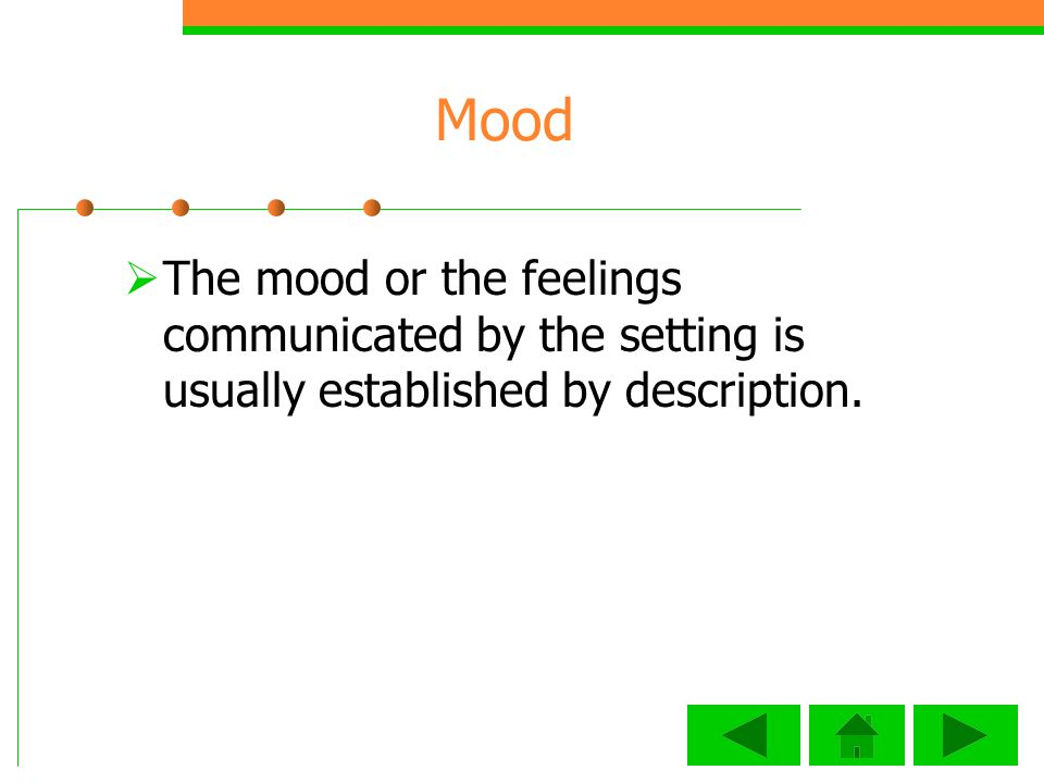 Mood The mood or the feelings communicated by the setting is usually established by description.