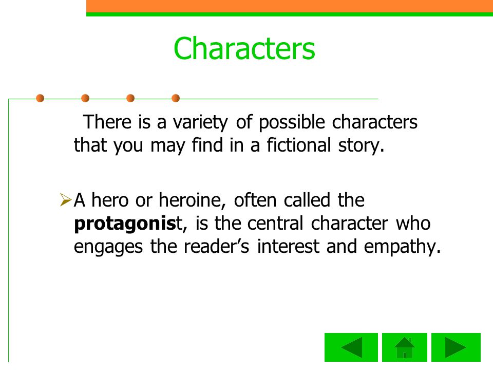 Characters There is a variety of possible characters that you may find in a fictional story.
