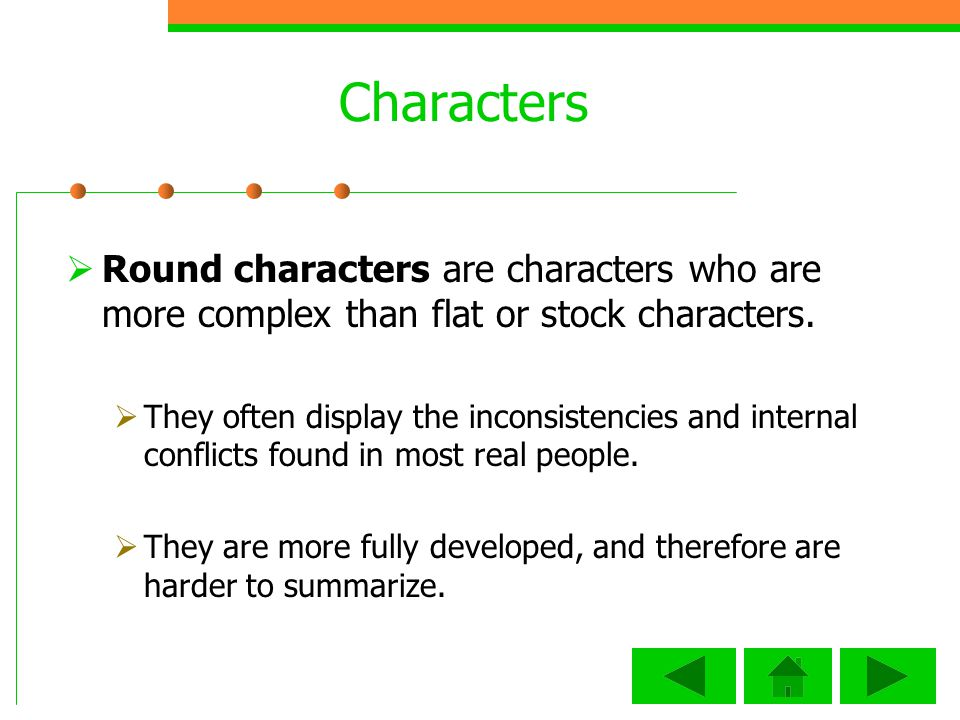 Characters Round characters are characters who are more complex than flat or stock characters.