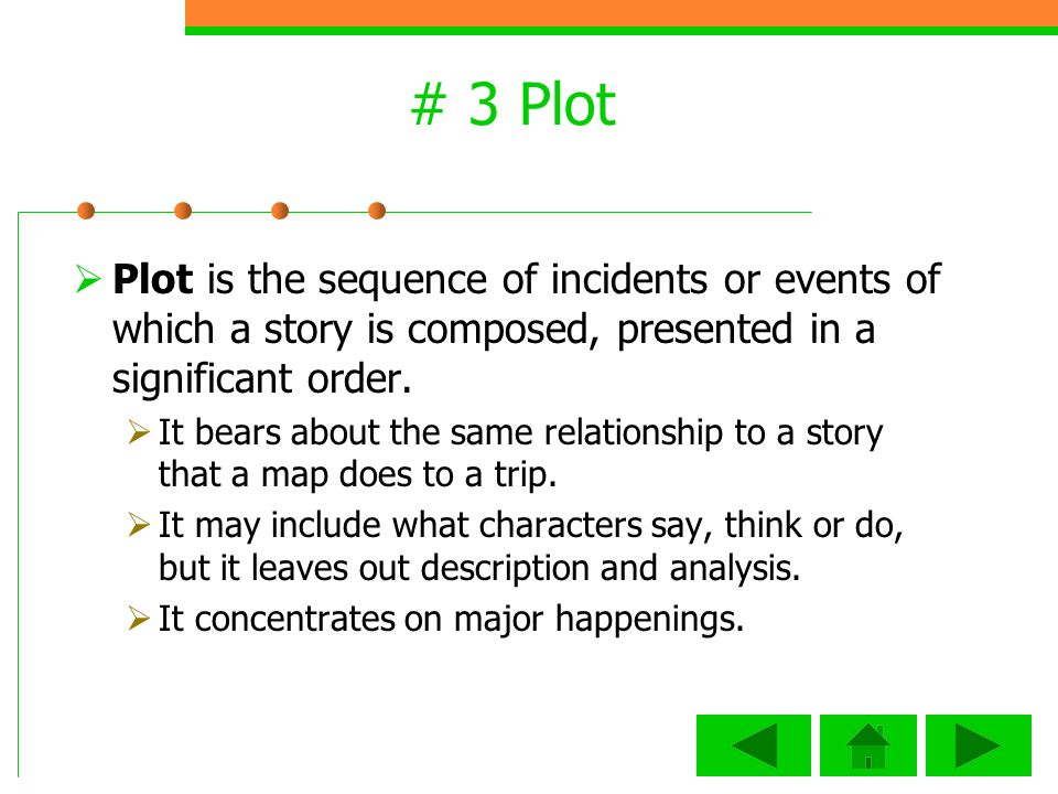 # 3 Plot Plot is the sequence of incidents or events of which a story is composed, presented in a significant order.