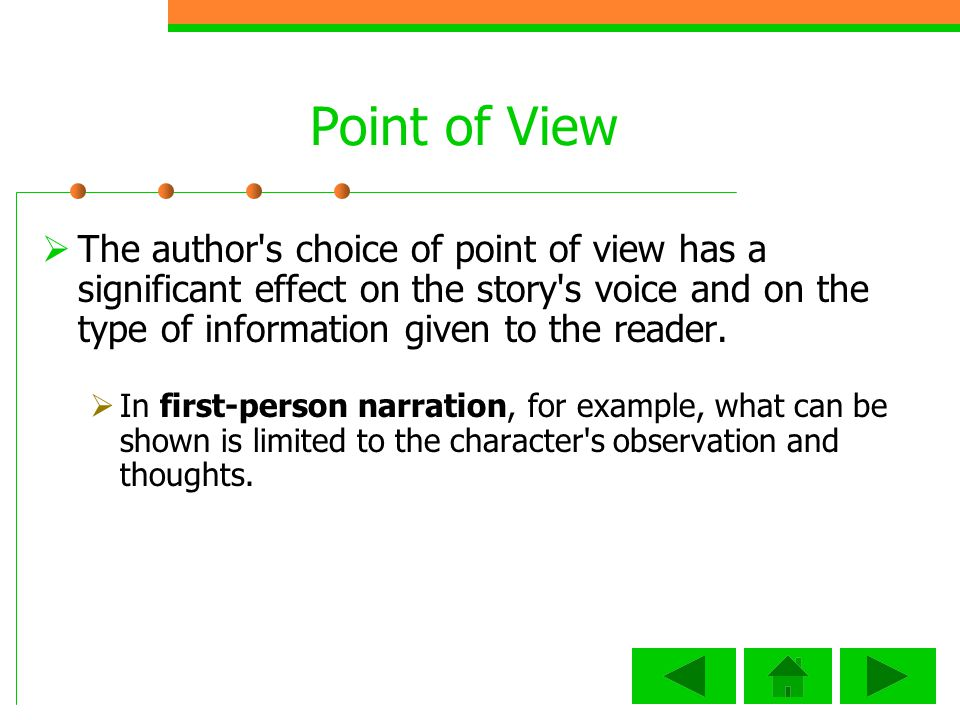 Point of View The author s choice of point of view has a significant effect on the story s voice and on the type of information given to the reader.