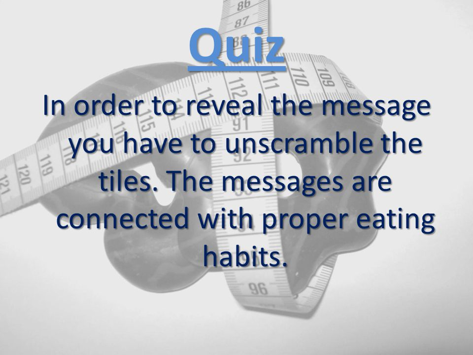 Quiz In order to reveal the message you have to unscramble the tiles.