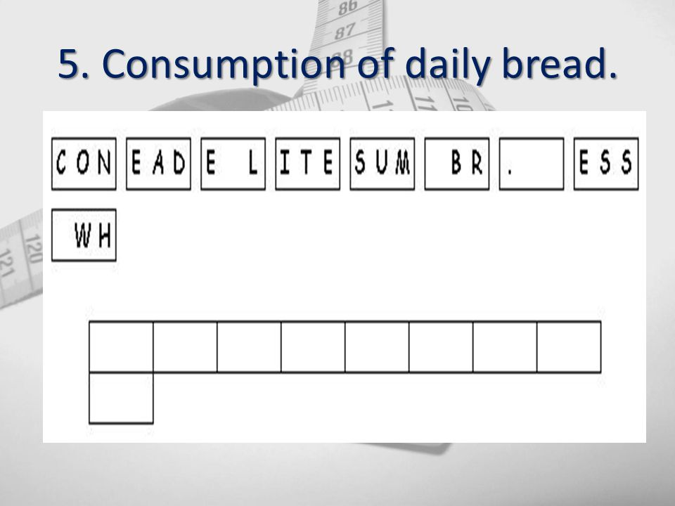 5. Consumption of daily bread.