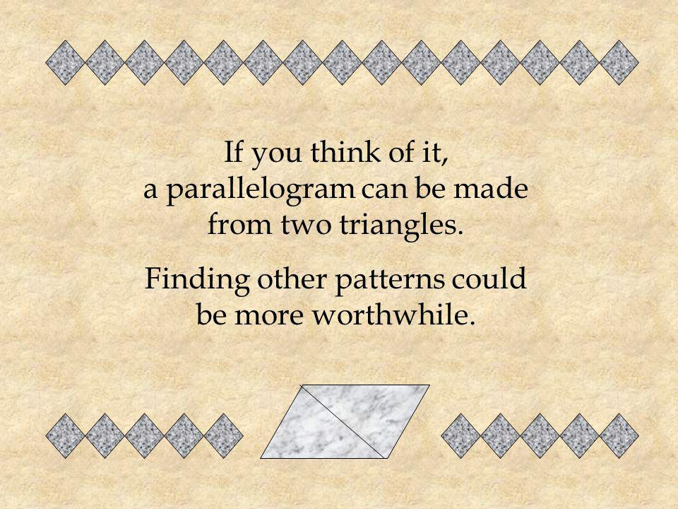 If you think of it, a parallelogram can be made from two triangles.