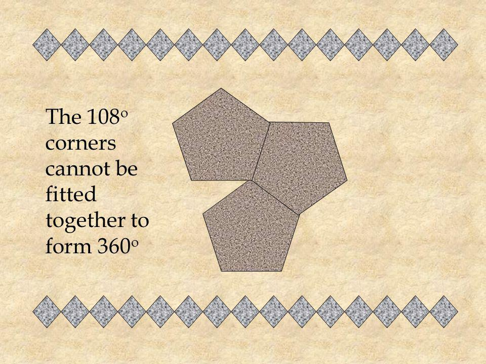 The 108o corners cannot be fitted together to form 360o