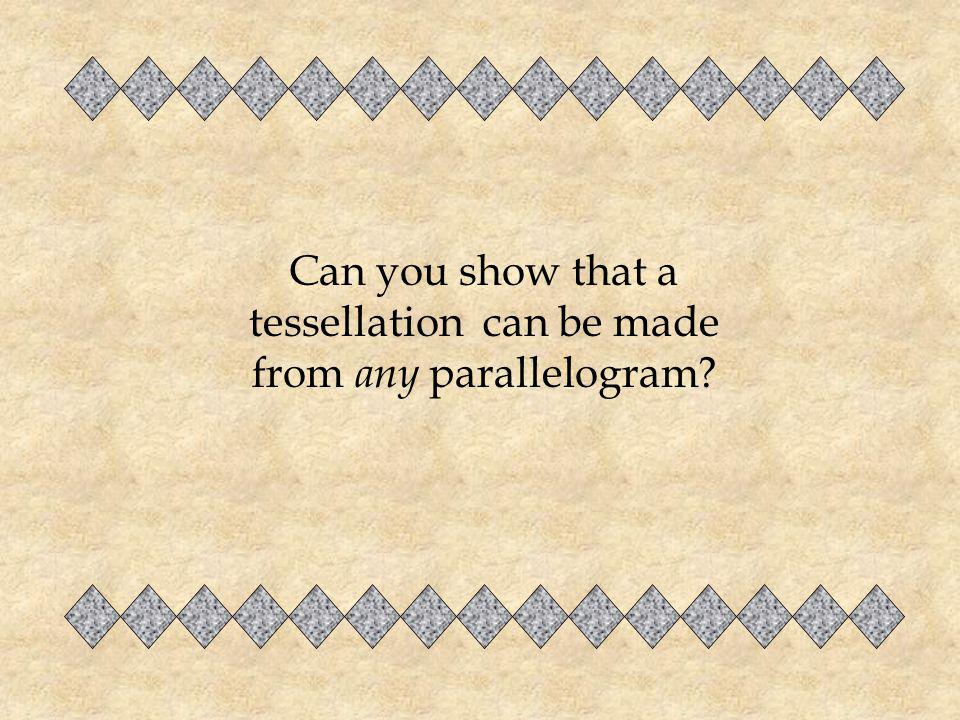 Can you show that a tessellation can be made from any parallelogram