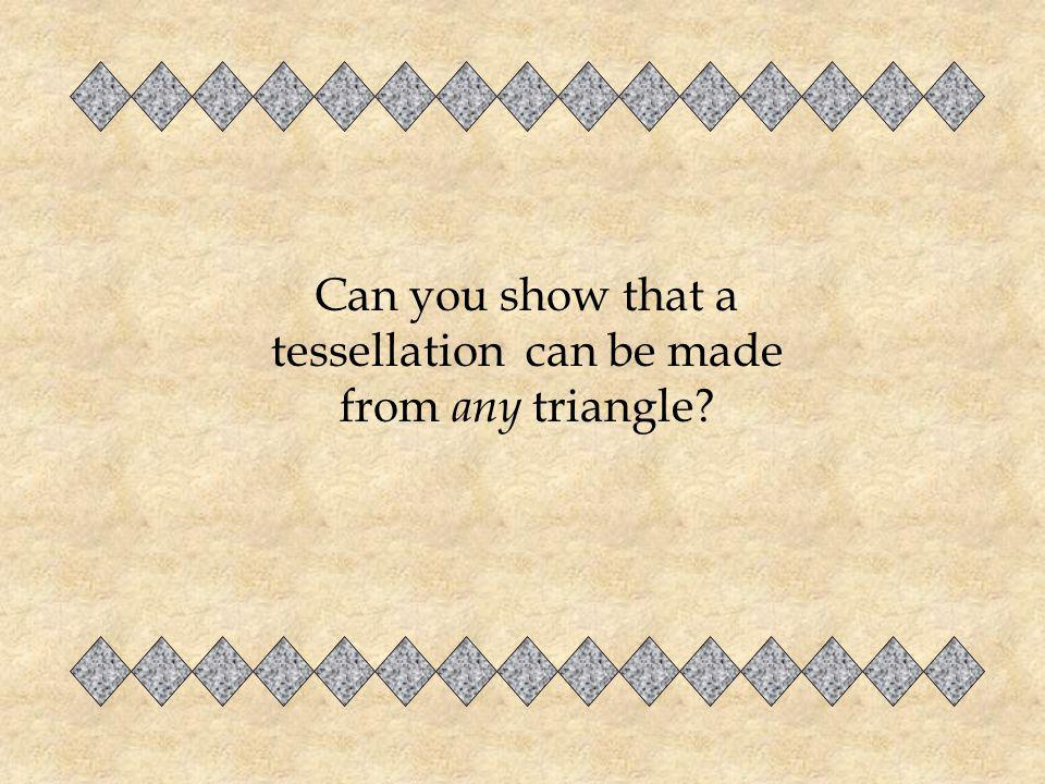 Can you show that a tessellation can be made from any triangle