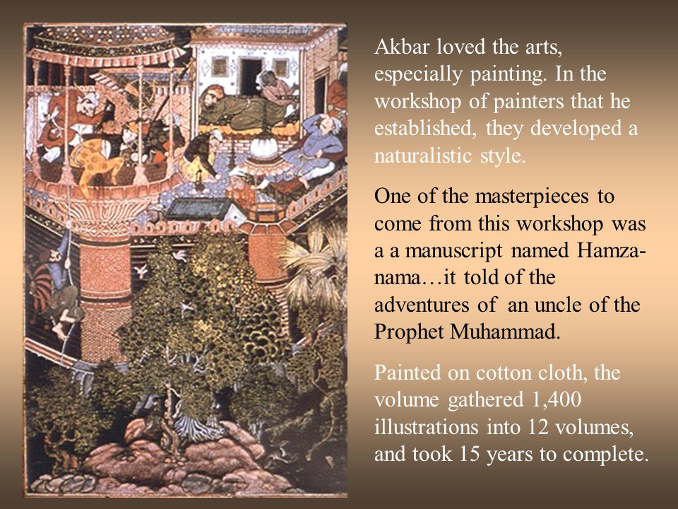 Akbar loved the arts, especially painting
