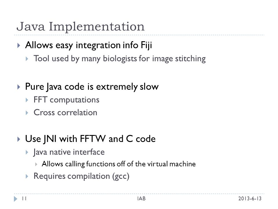 Java Implementation Allows easy integration info Fiji