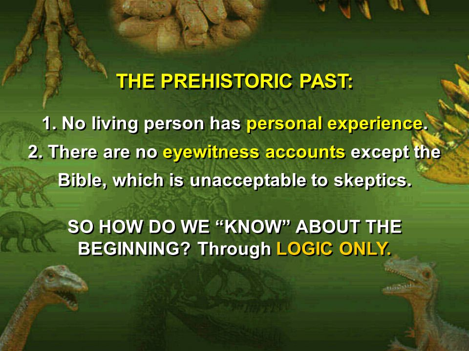 THE PREHISTORIC PAST: 1. No living person has personal experience.