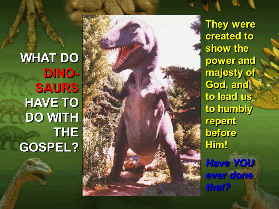 WHAT DO DINO- SAURS HAVE TO DO WITH THE GOSPEL