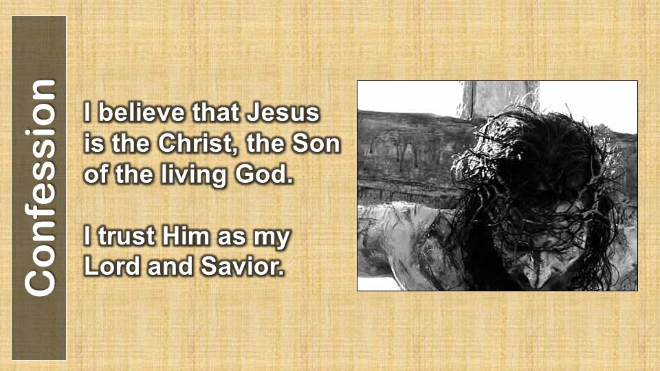 I believe that Jesus is the Christ, the Son of the living God