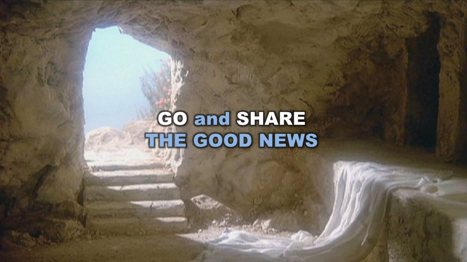 GO and SHARE THE GOOD NEWS