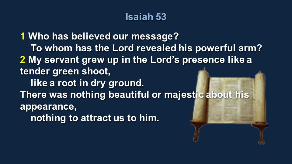 Isaiah 53 1 Who has believed our message To whom has the Lord revealed his powerful arm