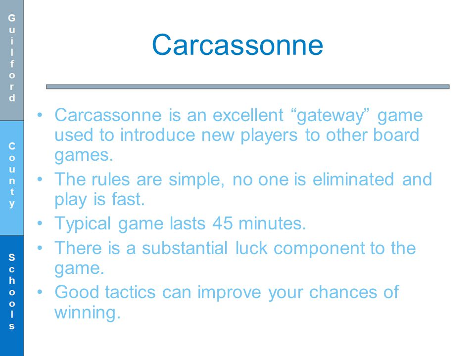 Carcassonne Carcassonne is an excellent gateway game used to introduce new players to other board games.