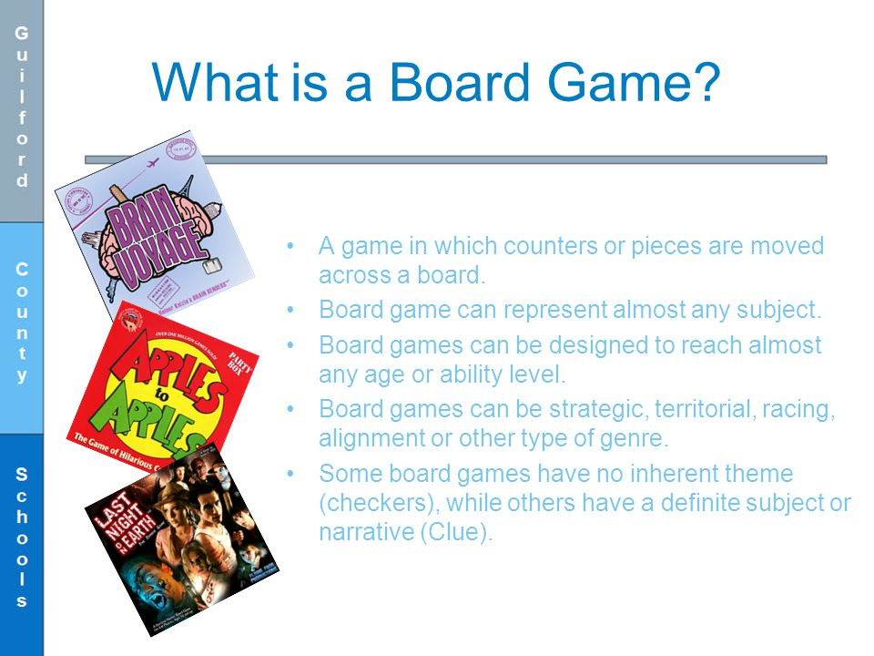 What is a Board Game A game in which counters or pieces are moved across a board. Board game can represent almost any subject.