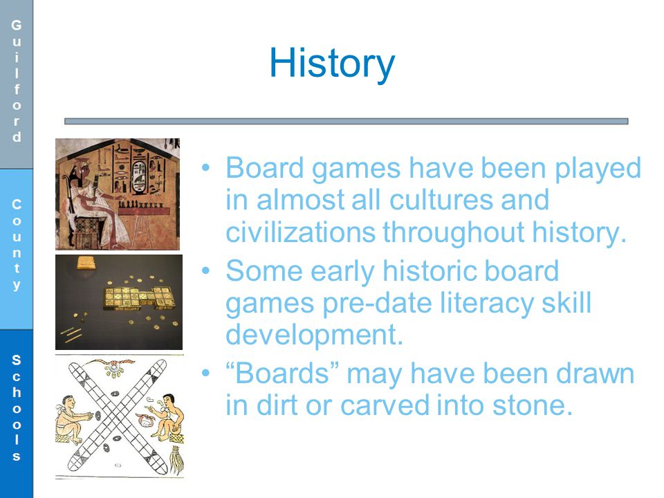 History Board games have been played in almost all cultures and civilizations throughout history.