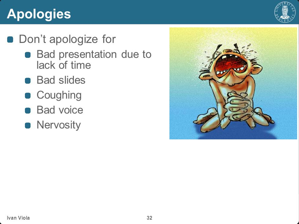 Apologies Don't apologize for Bad presentation due to lack of time