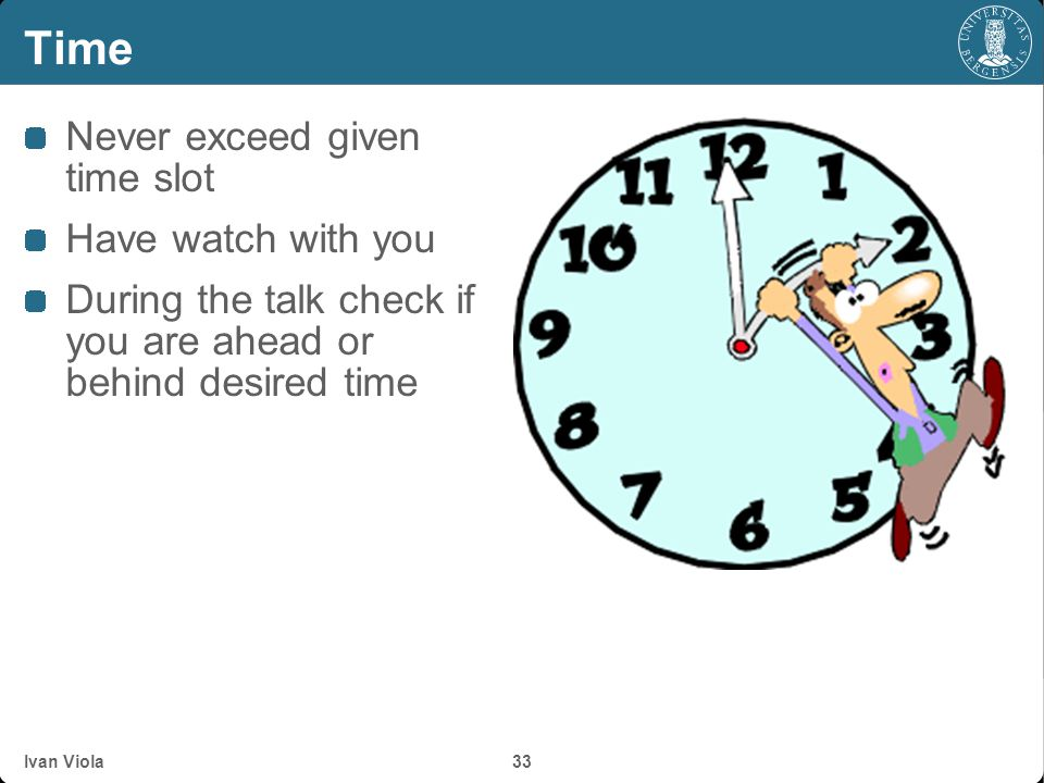 Time Never exceed given time slot Have watch with you