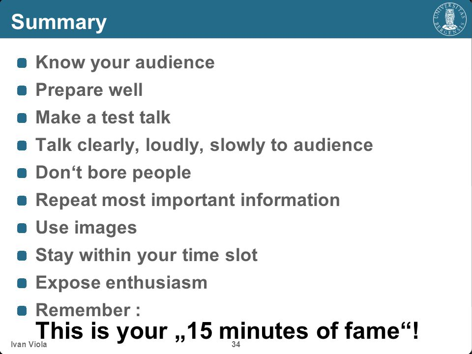 Summary Know your audience Prepare well Make a test talk