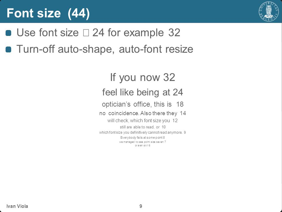 Font size (44) Use font size ³ 24 for example 32