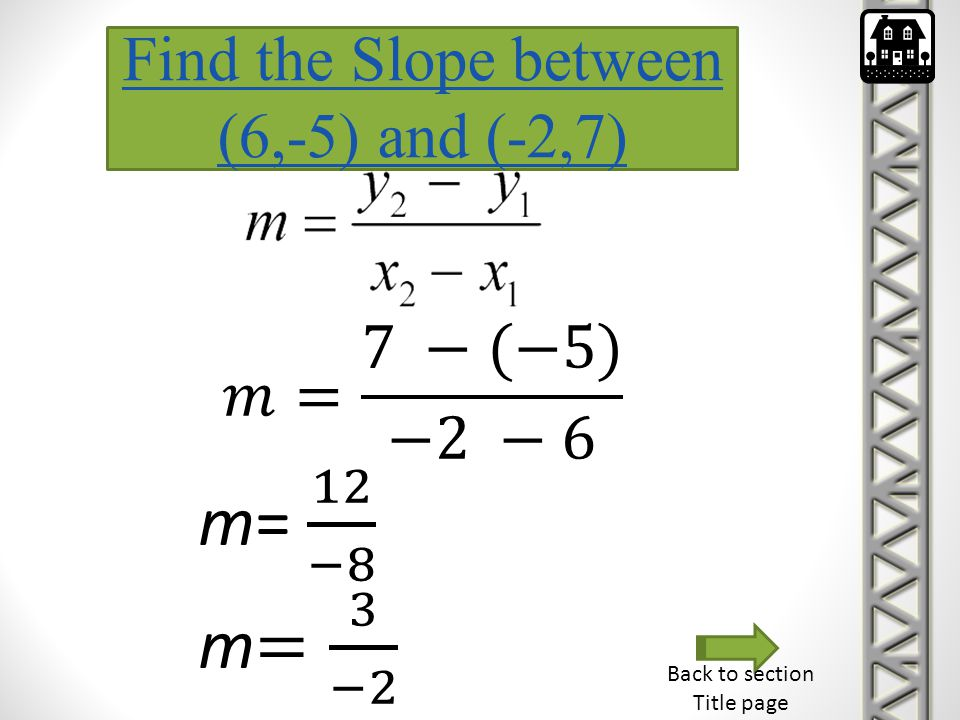 m= 12 −8 m= 3 −2 Find the Slope between (6,-5) and (-2,7)