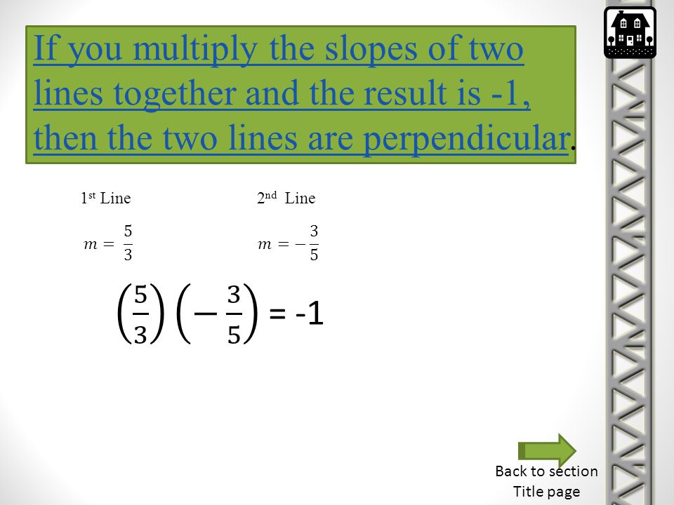 If you multiply the slopes of two lines together and the result is -1, then the two lines are perpendicular.