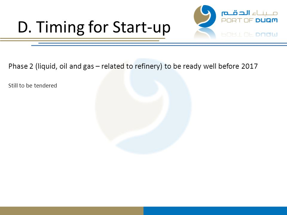 D. Timing for Start-up Phase 2 (liquid, oil and gas – related to refinery) to be ready well before 2017.