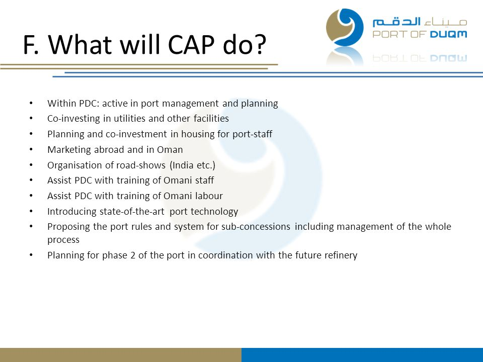 F. What will CAP do Within PDC: active in port management and planning. Co-investing in utilities and other facilities.
