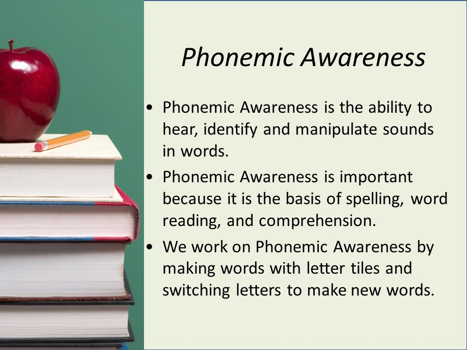Phonemic Awareness Phonemic Awareness is the ability to hear, identify and manipulate sounds in words.