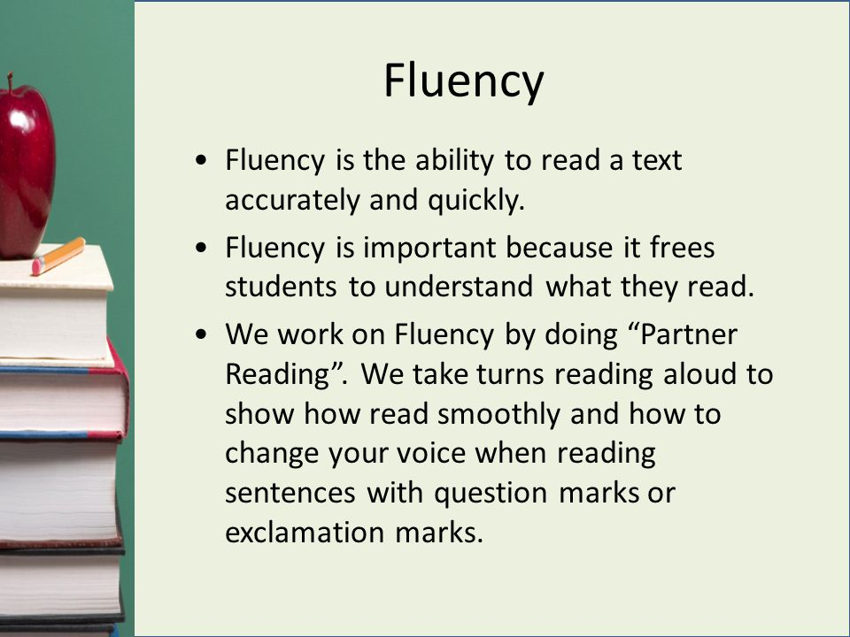 Fluency Fluency is the ability to read a text accurately and quickly.