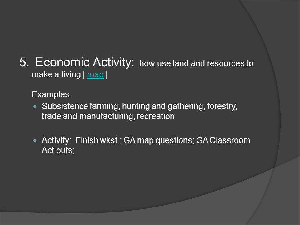 5. Economic Activity: how use land and resources to make a living | map | Examples: