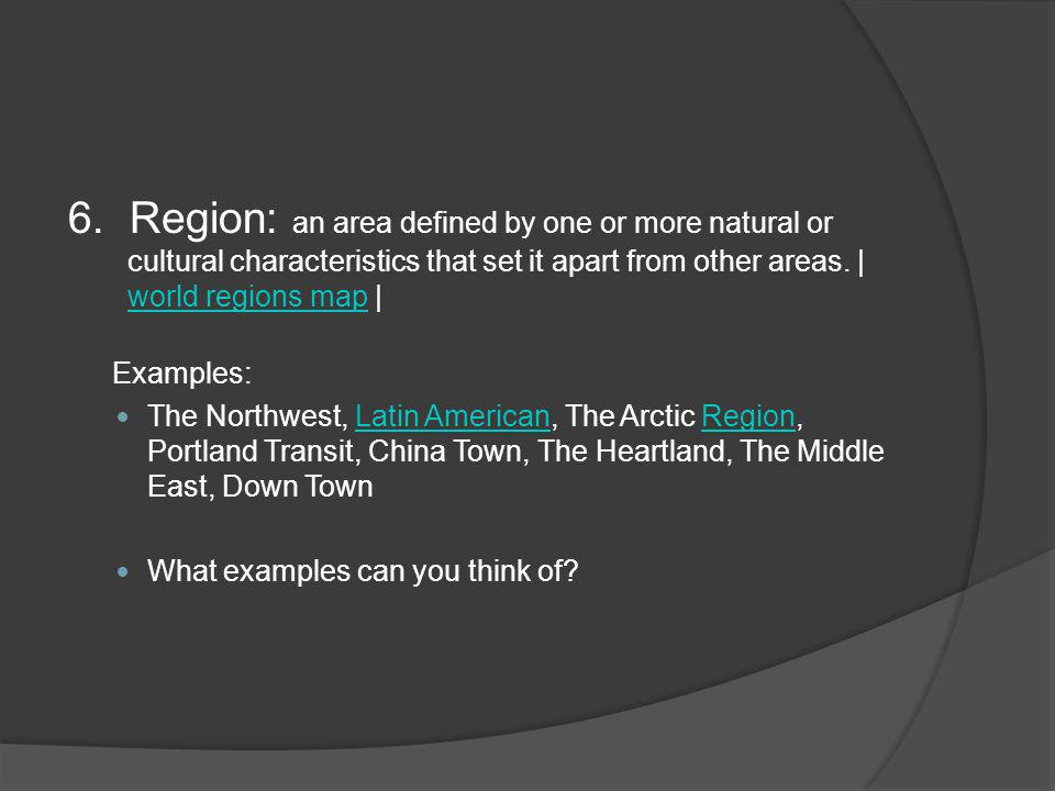 6. Region: an area defined by one or more natural or cultural characteristics that set it apart from other areas. | world regions map |