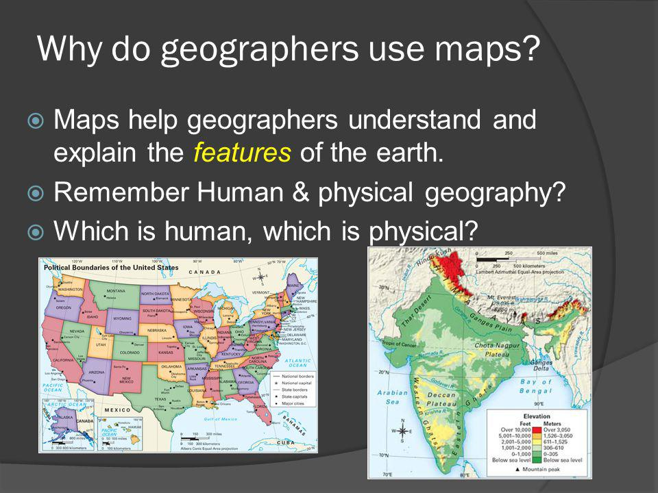 Why do geographers use maps