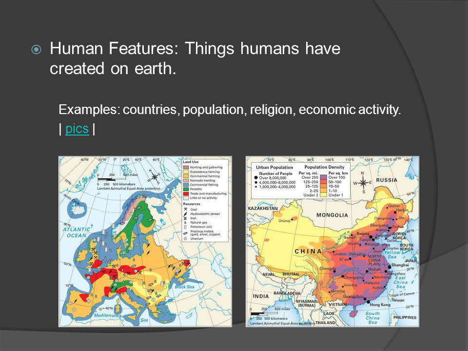 Human Features: Things humans have created on earth.