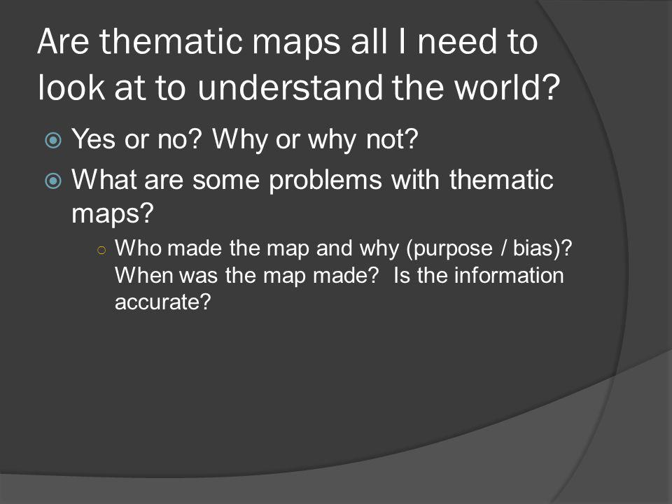 Are thematic maps all I need to look at to understand the world