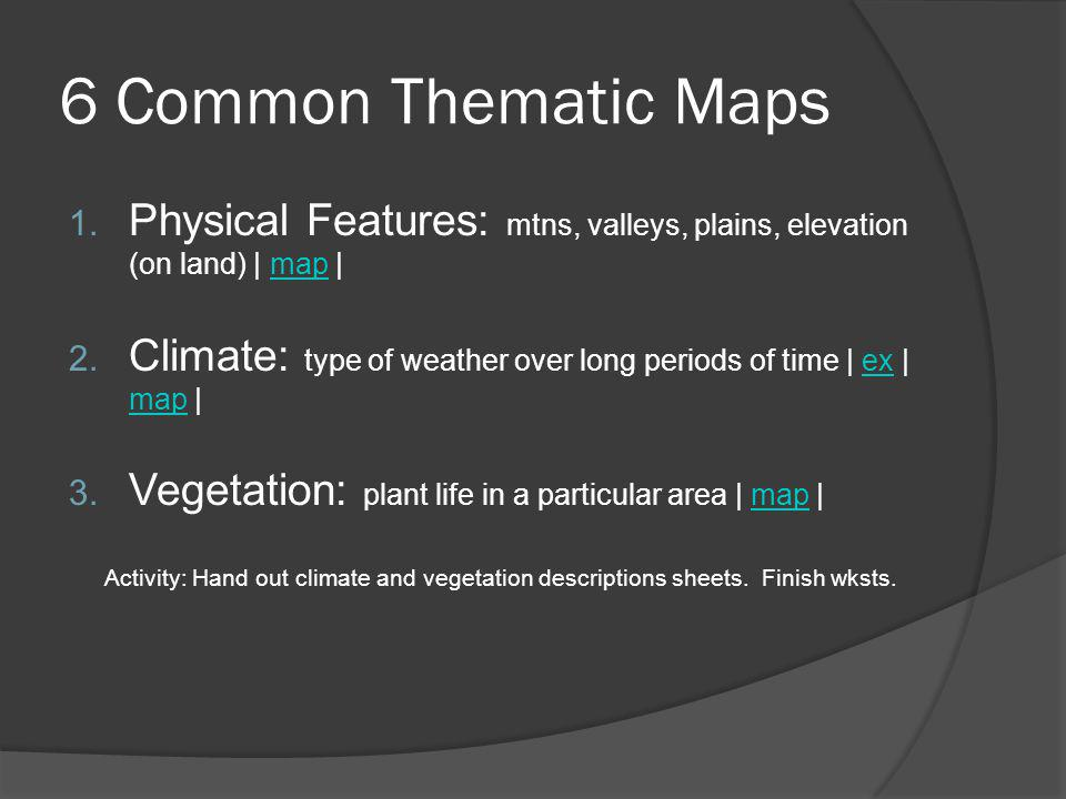 6 Common Thematic Maps Physical Features: mtns, valleys, plains, elevation (on land) | map |