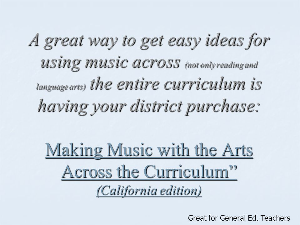 A great way to get easy ideas for using music across (not only reading and language arts) the entire curriculum is having your district purchase: Making Music with the Arts Across the Curriculum (California edition)