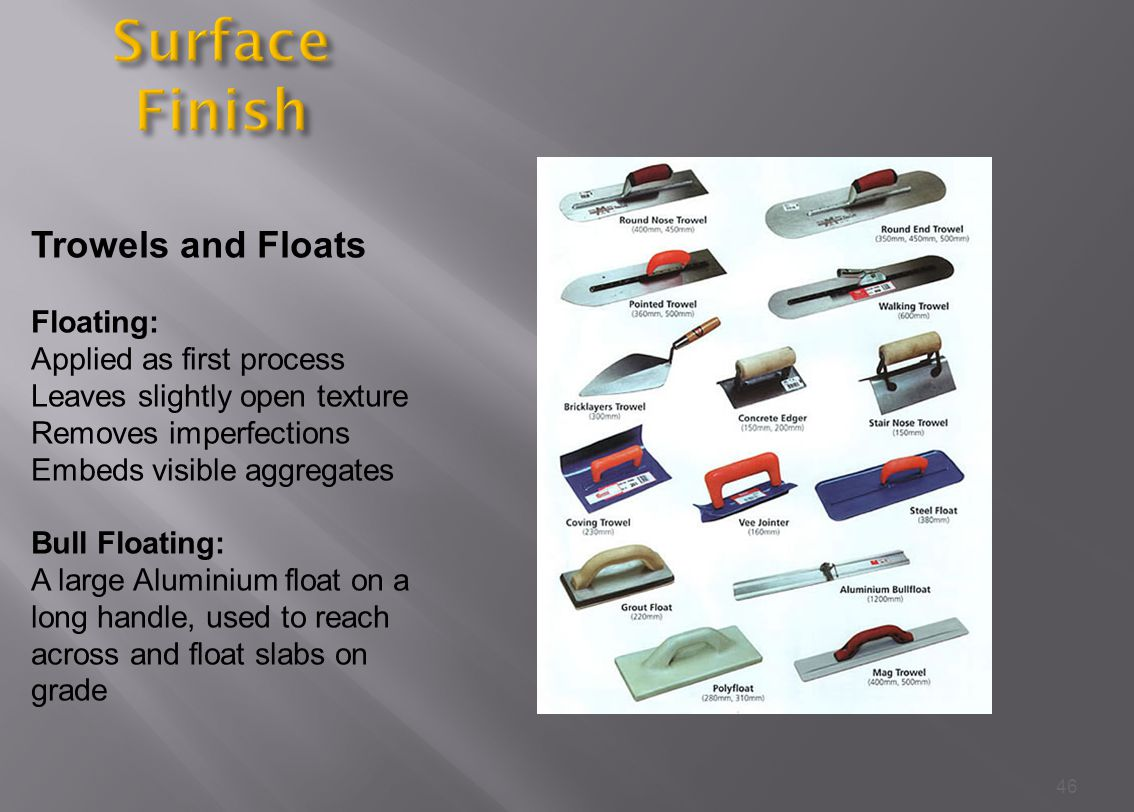 Surface Finish Trowels and Floats Floating: Applied as first process