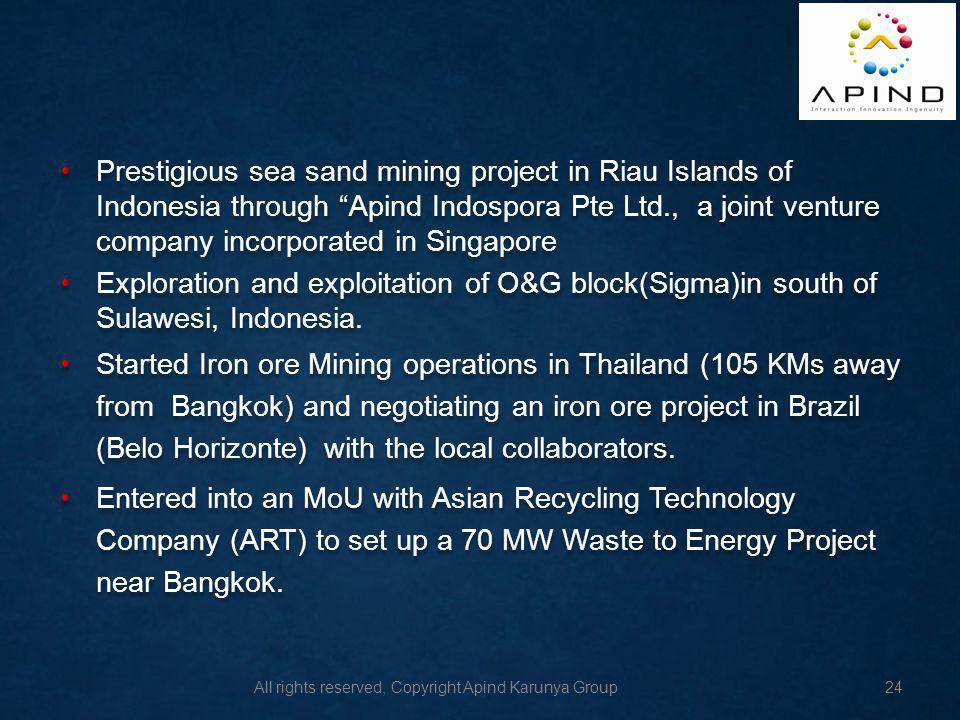 Prestigious sea sand mining project in Riau Islands of Indonesia through Apind Indospora Pte Ltd., a joint venture company incorporated in Singapore