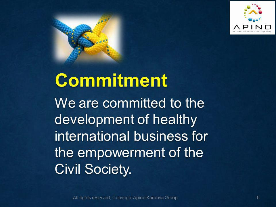 Commitment We are committed to the development of healthy international business for the empowerment of the Civil Society.