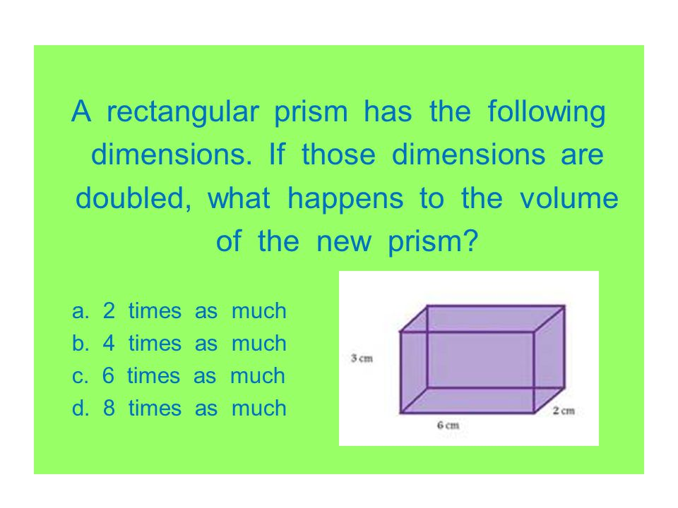 A rectangular prism has the following