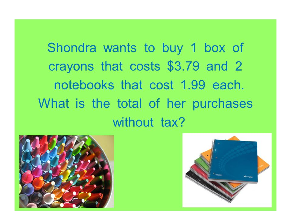 Shondra wants to buy 1 box of crayons that costs $3