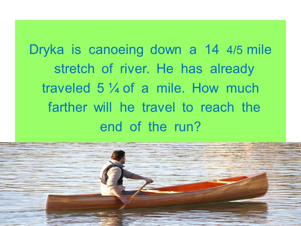 Dryka is canoeing down a 14 4/5 mile stretch of river