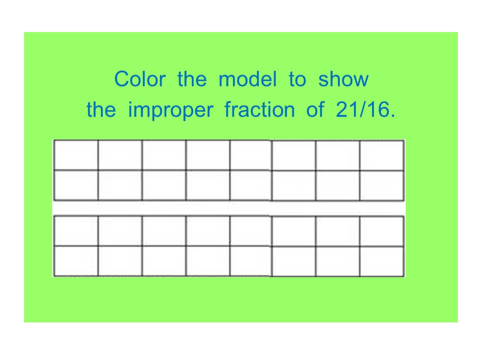Color the model to show the improper fraction of 21/16.