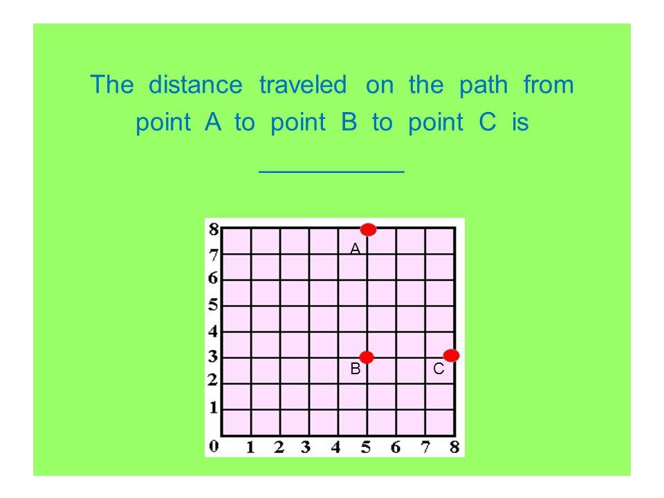 The distance traveled on the path from point A to point B to point C is __________