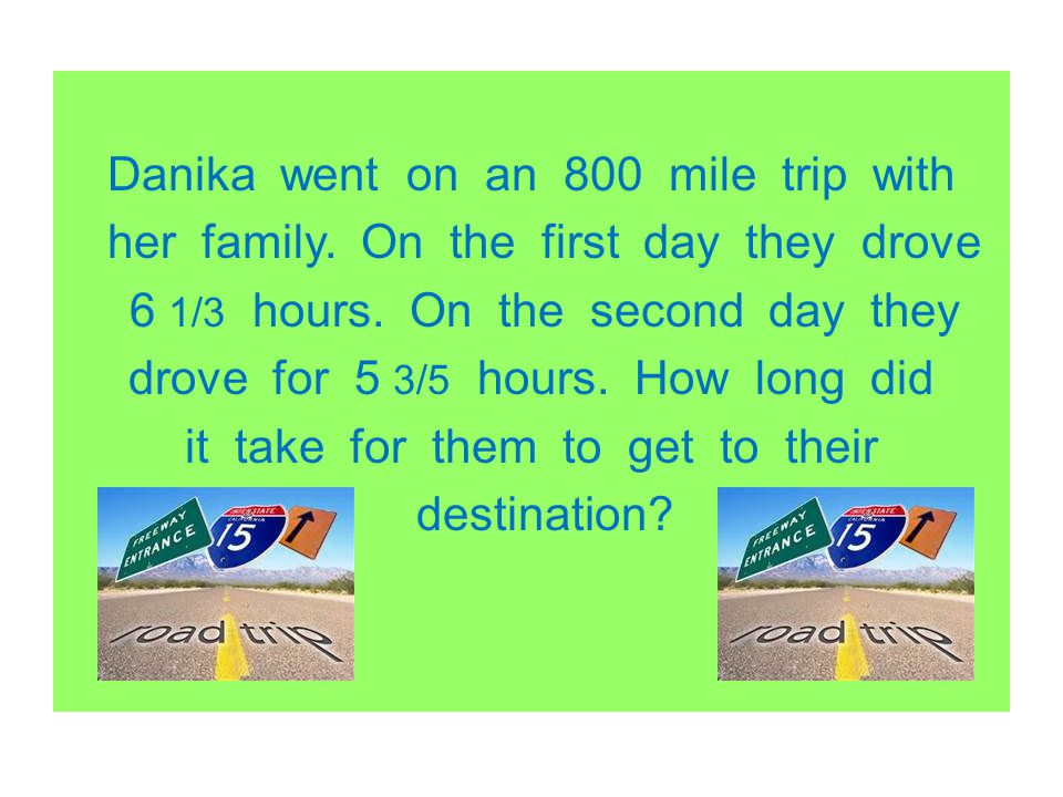 Danika went on an 800 mile trip with her family
